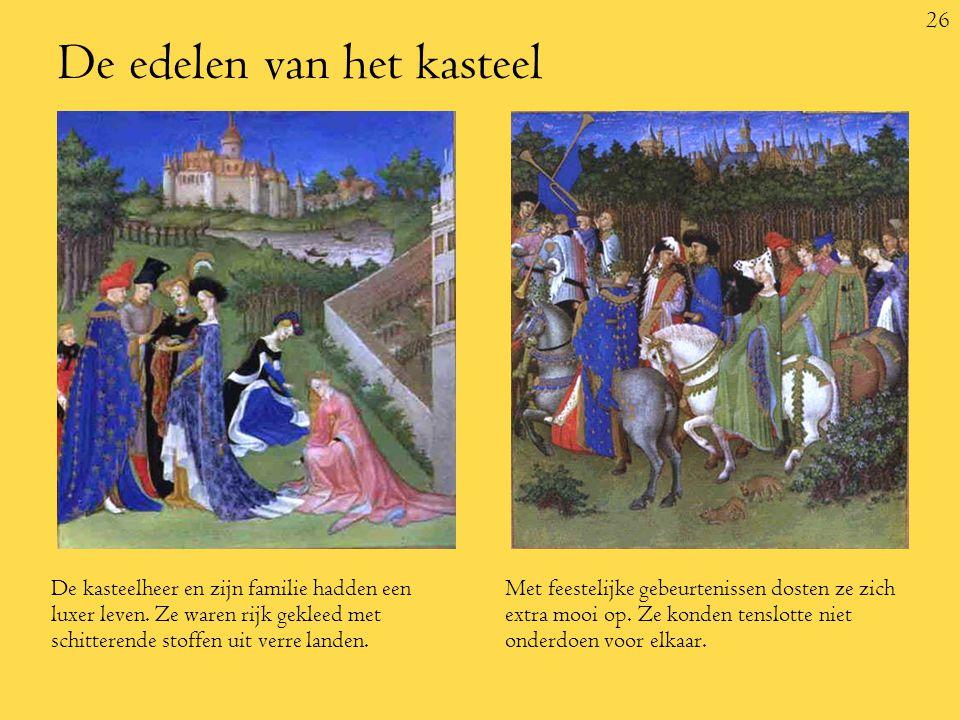 26 De edelen van het kasteel De kasteelheer en zijn familie hadden een luxer leven.