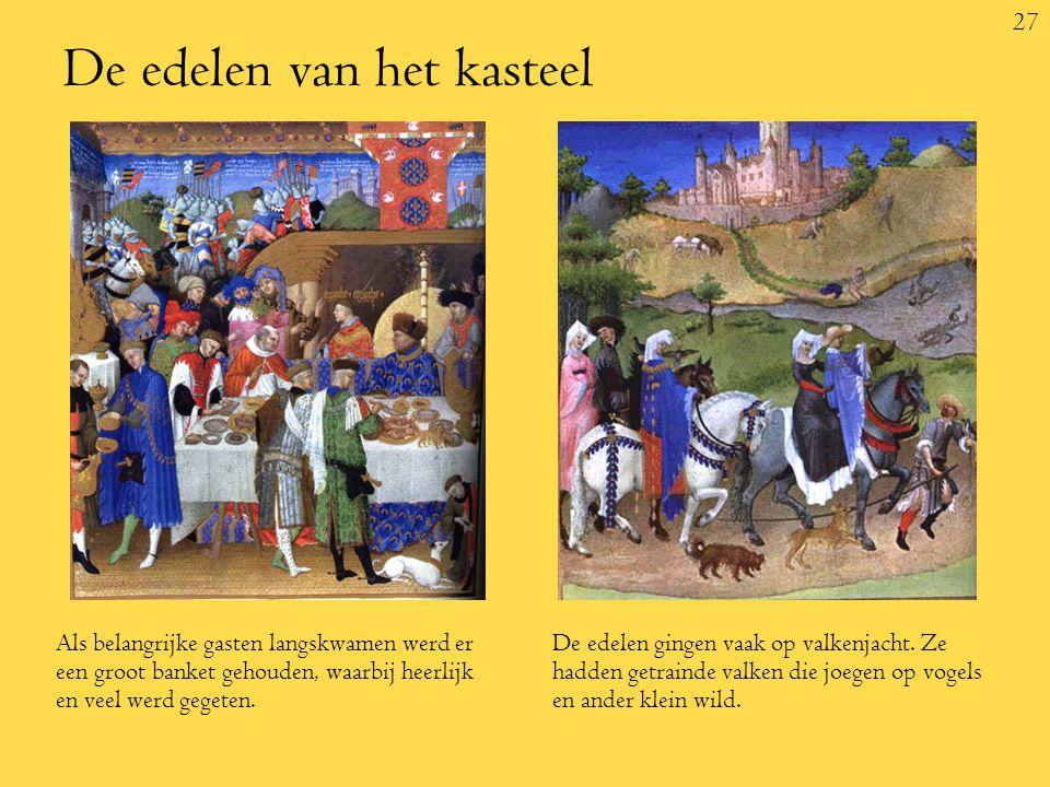 27 De edelen van het kasteel Als belangrijke gasten langskwamen werd er een groot banket gehouden, waarbij heerlijk en veel werd gegeten.