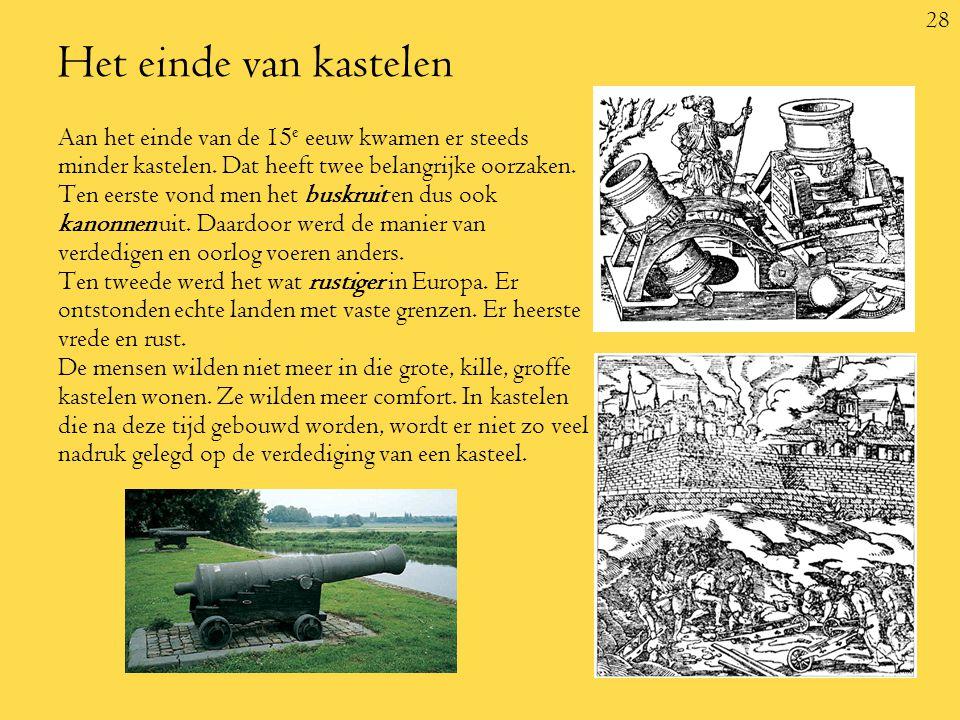 28 Het einde van kastelen Aan het einde van de 15 e eeuw kwamen er steeds minder kastelen.