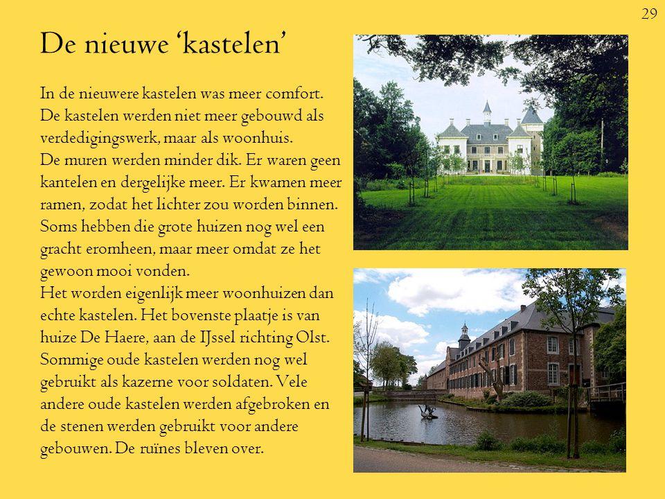 29 De nieuwe 'kastelen' In de nieuwere kastelen was meer comfort.
