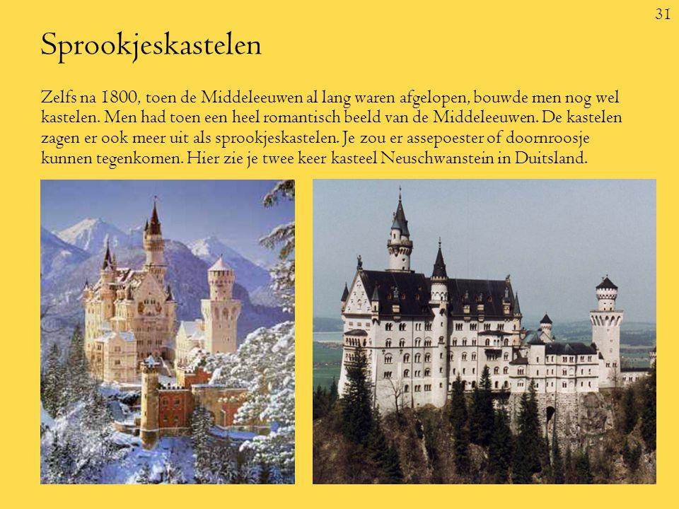 31 Sprookjeskastelen Zelfs na 1800, toen de Middeleeuwen al lang waren afgelopen, bouwde men nog wel kastelen.