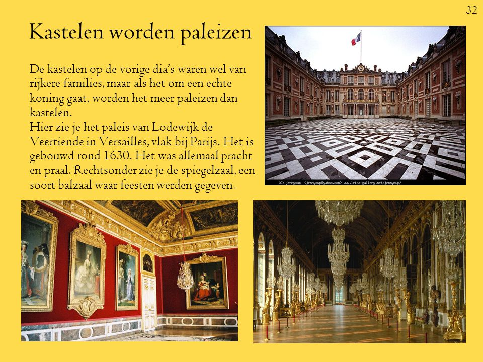 32 Kastelen worden paleizen De kastelen op de vorige dia's waren wel van rijkere families, maar als het om een echte koning gaat, worden het meer paleizen dan kastelen.