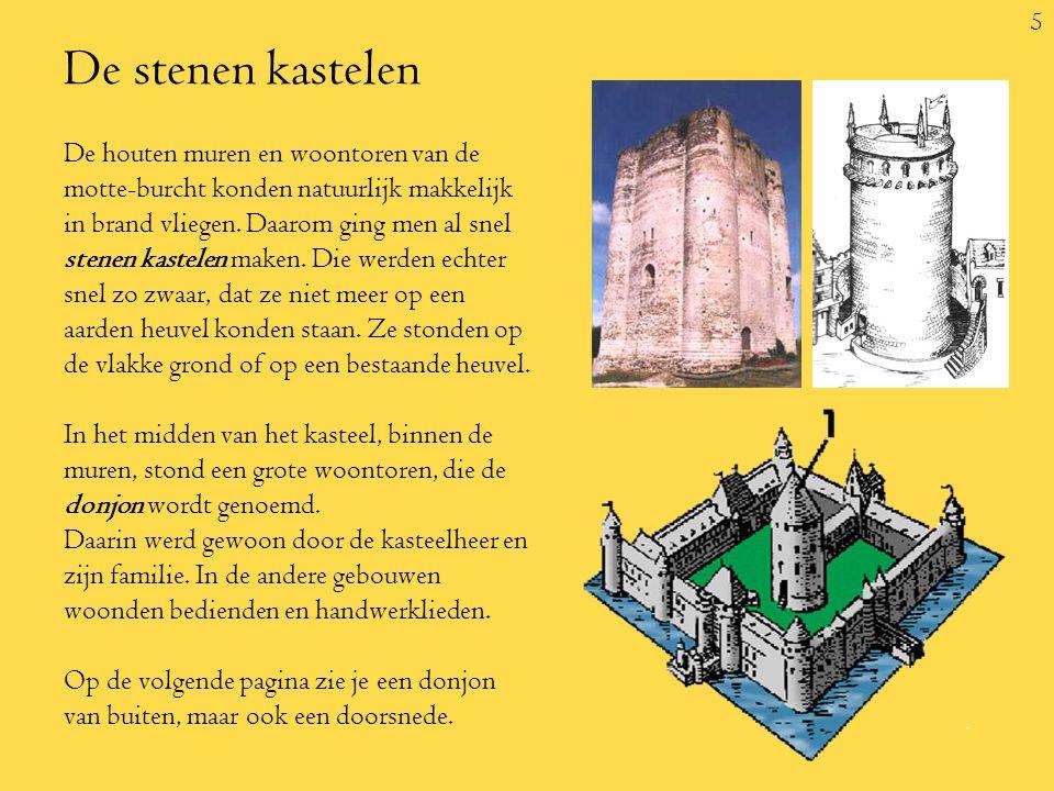 5 De stenen kastelen De houten muren en woontoren van de motte-burcht konden natuurlijk makkelijk in brand vliegen.