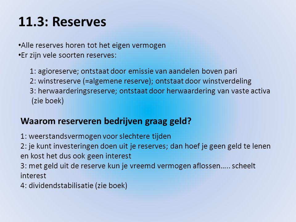 11.3: Reserves • Alle reserves horen tot het eigen vermogen • Er zijn vele soorten reserves: 1: agioreserve; ontstaat door emissie van aandelen boven