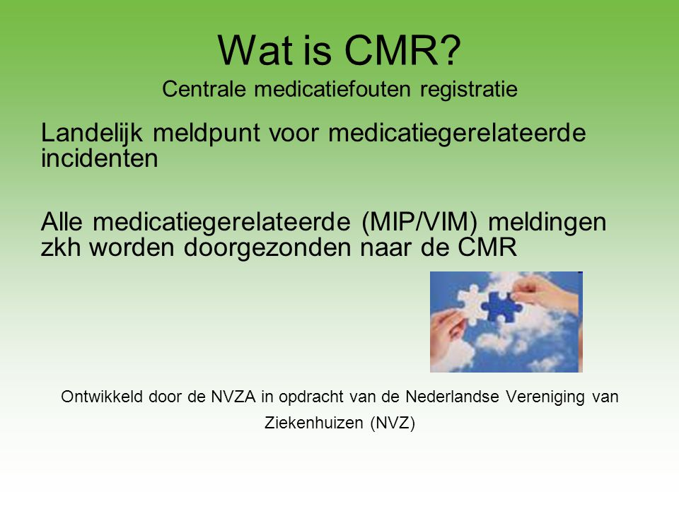 Wat is CMR? Centrale medicatiefouten registratie Landelijk meldpunt voor medicatiegerelateerde incidenten Alle medicatiegerelateerde (MIP/VIM) melding