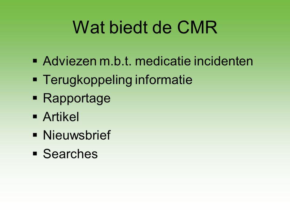 Wat biedt de CMR  Adviezen m.b.t. medicatie incidenten  Terugkoppeling informatie  Rapportage  Artikel  Nieuwsbrief  Searches