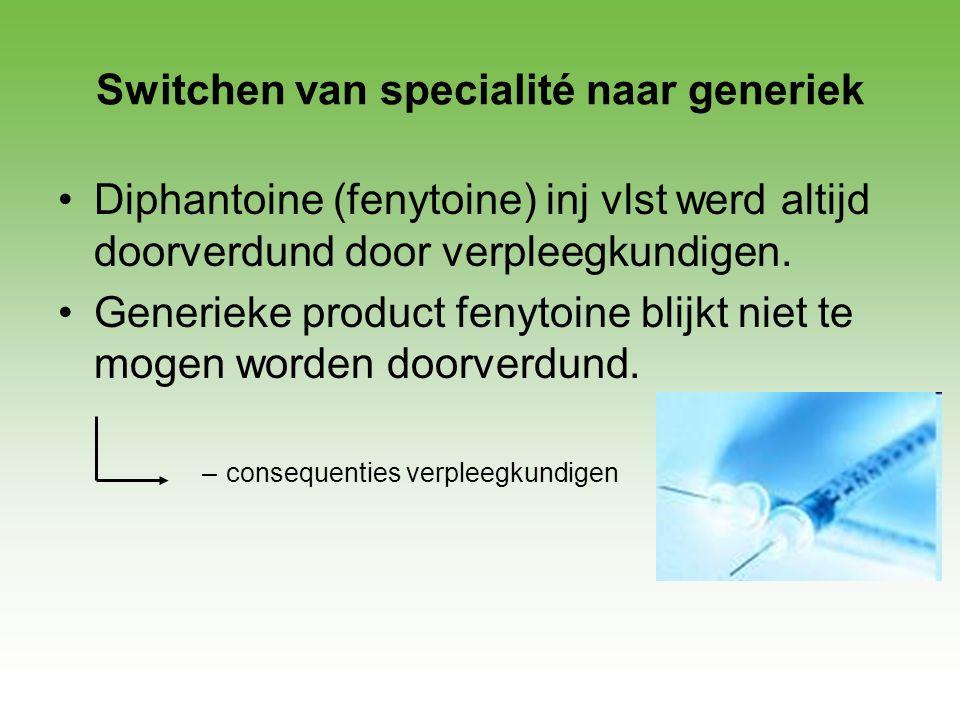 Switchen van specialité naar generiek •Diphantoine (fenytoine) inj vlst werd altijd doorverdund door verpleegkundigen. •Generieke product fenytoine bl
