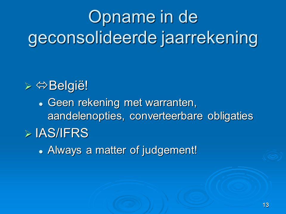 13 Opname in de geconsolideerde jaarrekening   België!  Geen rekening met warranten, aandelenopties, converteerbare obligaties  IAS/IFRS  Always