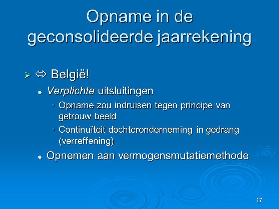 17 Opname in de geconsolideerde jaarrekening   België!  Verplichte uitsluitingen •Opname zou indruisen tegen principe van getrouw beeld •Continuïte