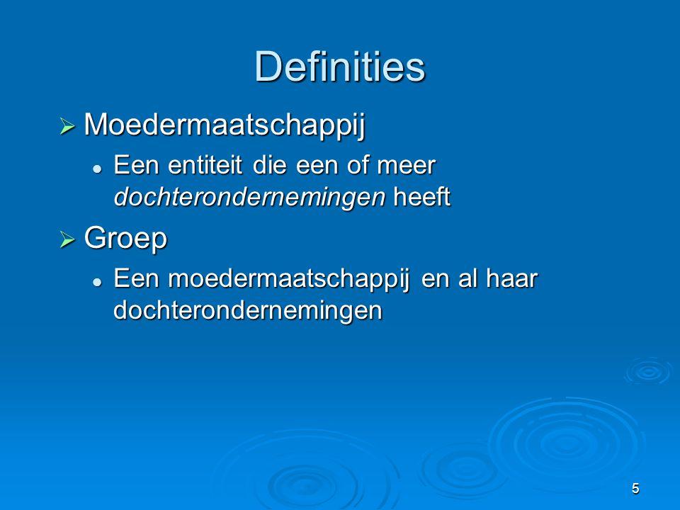 5 Definities  Moedermaatschappij  Een entiteit die een of meer dochterondernemingen heeft  Groep  Een moedermaatschappij en al haar dochteronderne