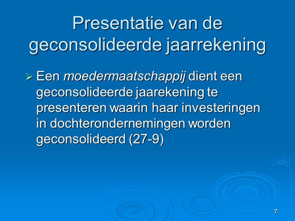 8 Presentatie van de geconsolideerde jaarrekening  Uitzondering: igv 'tussenholding' (27-10)  Strenge voorwaarden.