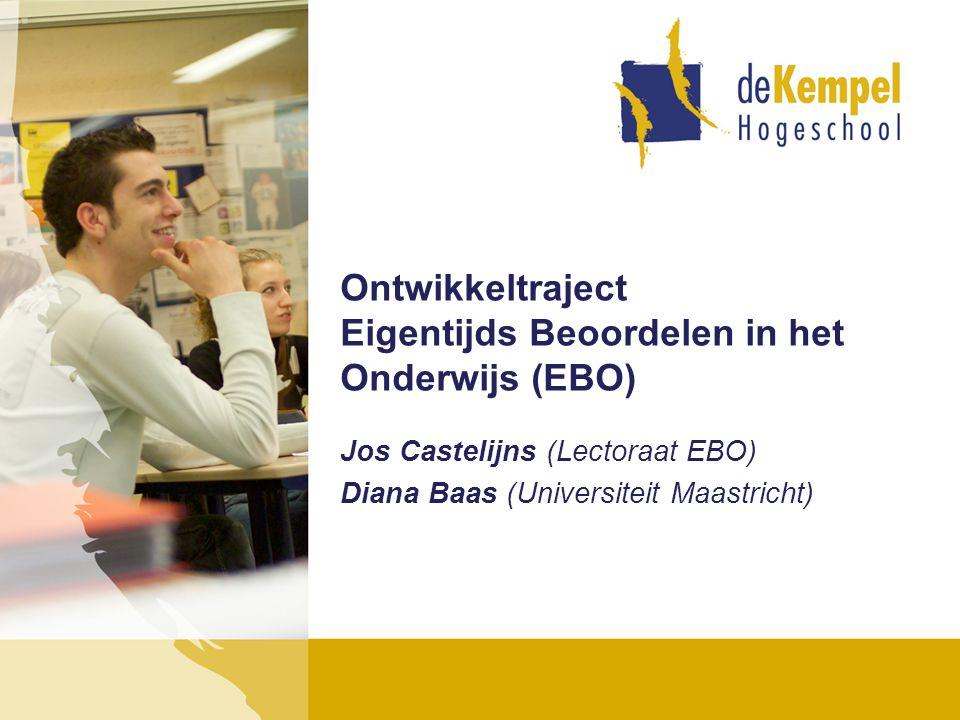 Ontwikkeltraject Eigentijds Beoordelen in het Onderwijs (EBO) Jos Castelijns (Lectoraat EBO) Diana Baas (Universiteit Maastricht)