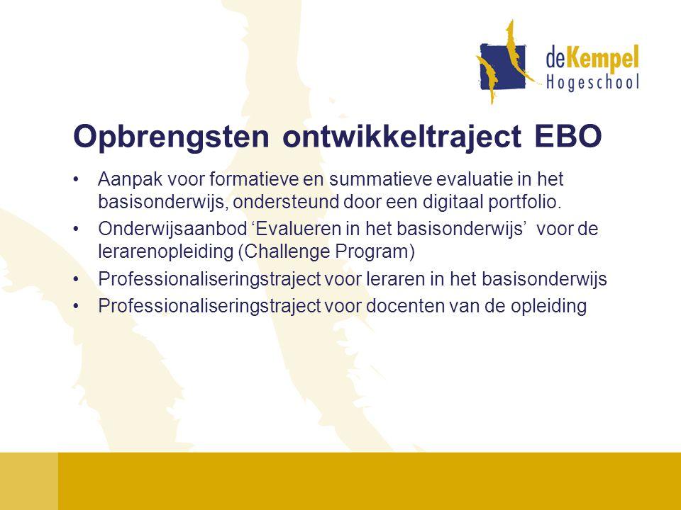 Opbrengsten ontwikkeltraject EBO •Aanpak voor formatieve en summatieve evaluatie in het basisonderwijs, ondersteund door een digitaal portfolio. •Onde