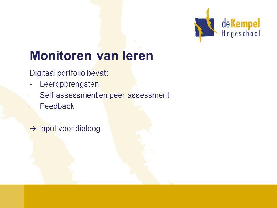 Monitoren van leren Digitaal portfolio bevat: -Leeropbrengsten -Self-assessment en peer-assessment -Feedback  Input voor dialoog
