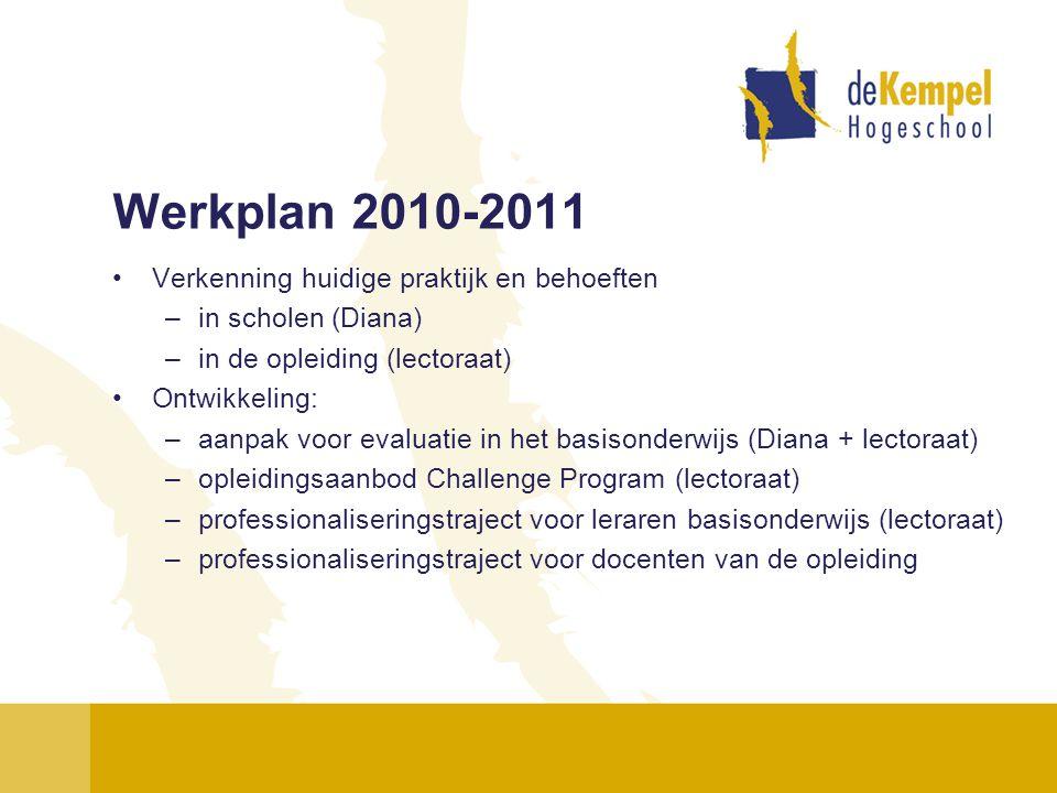 Werkplan 2010-2011 •Verkenning huidige praktijk en behoeften –in scholen (Diana) –in de opleiding (lectoraat) •Ontwikkeling: –aanpak voor evaluatie in