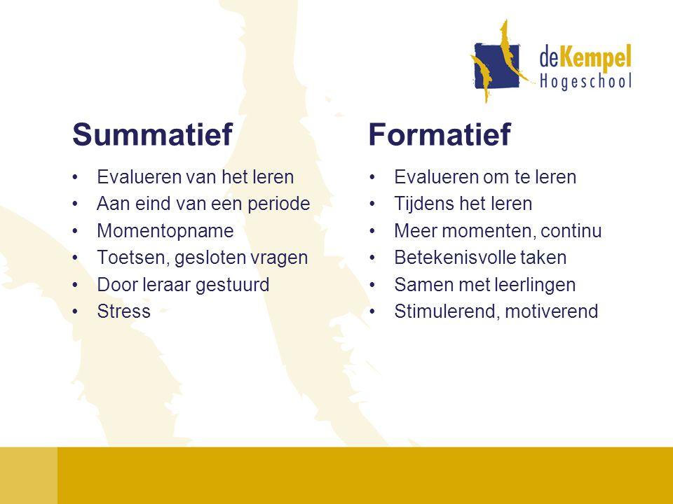 Summatief Formatief •Evalueren van het leren •Aan eind van een periode •Momentopname •Toetsen, gesloten vragen •Door leraar gestuurd •Stress •Evaluere