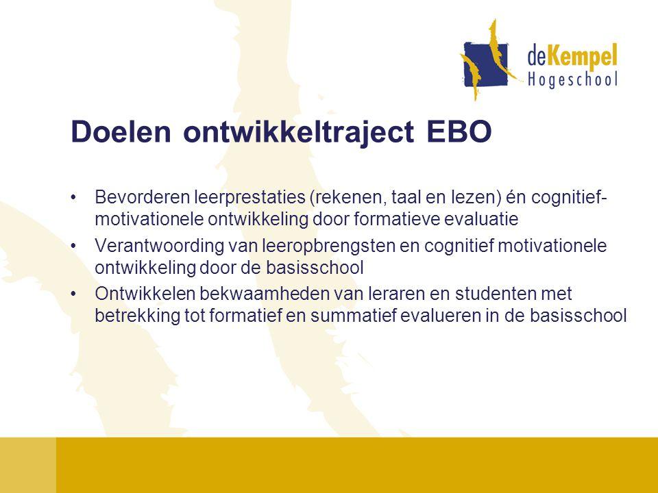Doelen ontwikkeltraject EBO •Bevorderen leerprestaties (rekenen, taal en lezen) én cognitief- motivationele ontwikkeling door formatieve evaluatie •Ve