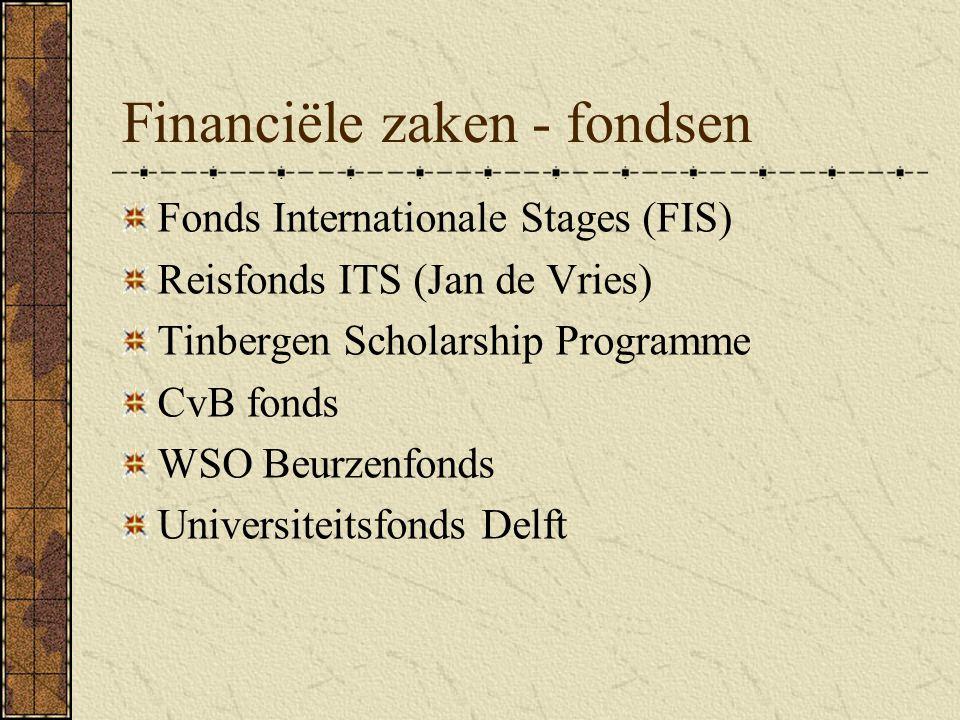 Financiële zaken - fondsen Fonds Internationale Stages (FIS) Reisfonds ITS (Jan de Vries) Tinbergen Scholarship Programme CvB fonds WSO Beurzenfonds Universiteitsfonds Delft