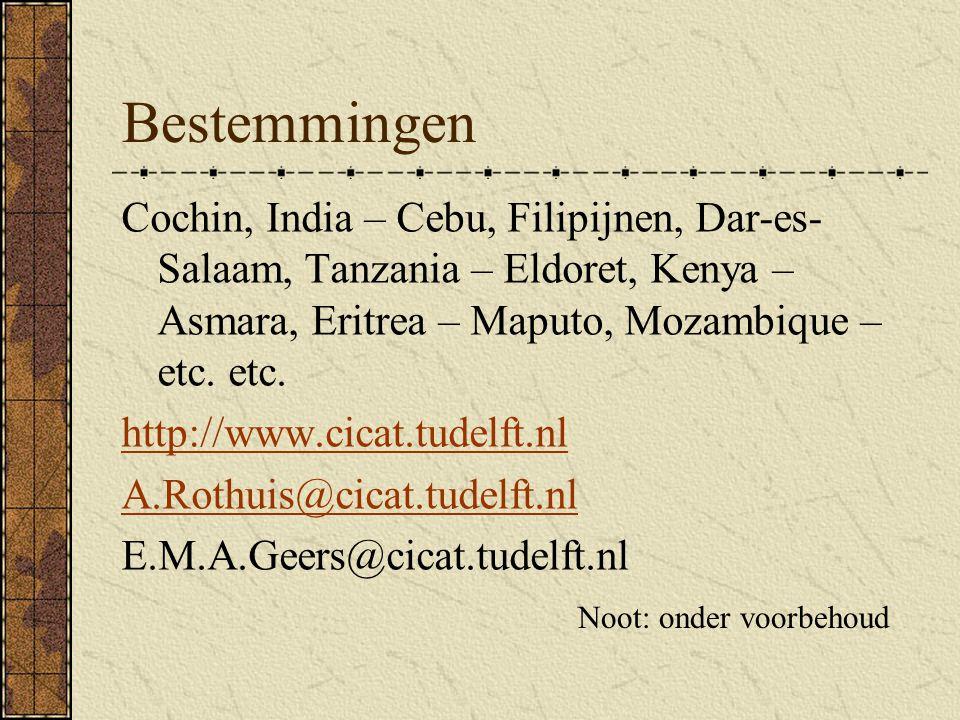 Bestemmingen Cochin, India – Cebu, Filipijnen, Dar-es- Salaam, Tanzania – Eldoret, Kenya – Asmara, Eritrea – Maputo, Mozambique – etc.