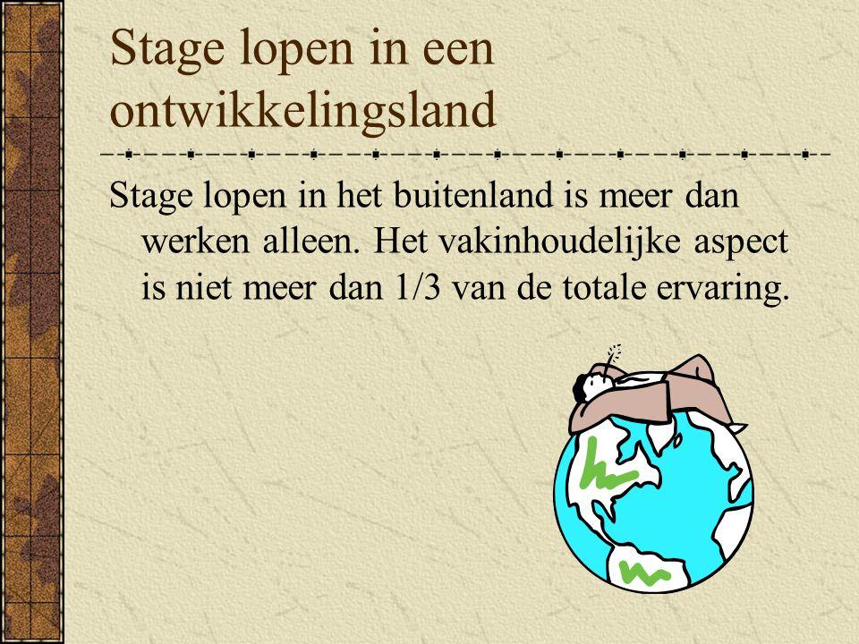 Stage lopen in een ontwikkelingsland Stage lopen in het buitenland is meer dan werken alleen.