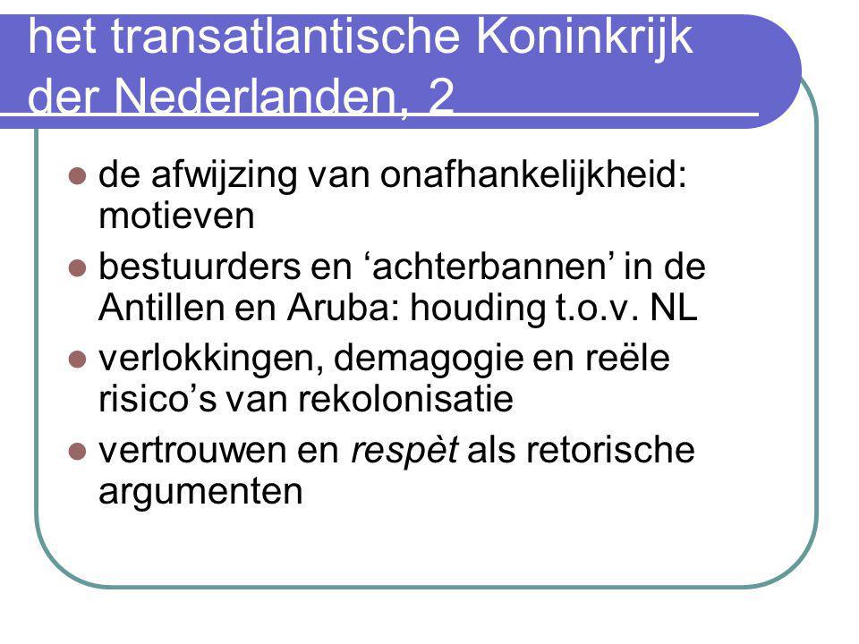 het transatlantische Koninkrijk der Nederlanden, 2  de afwijzing van onafhankelijkheid: motieven  bestuurders en 'achterbannen' in de Antillen en Ar