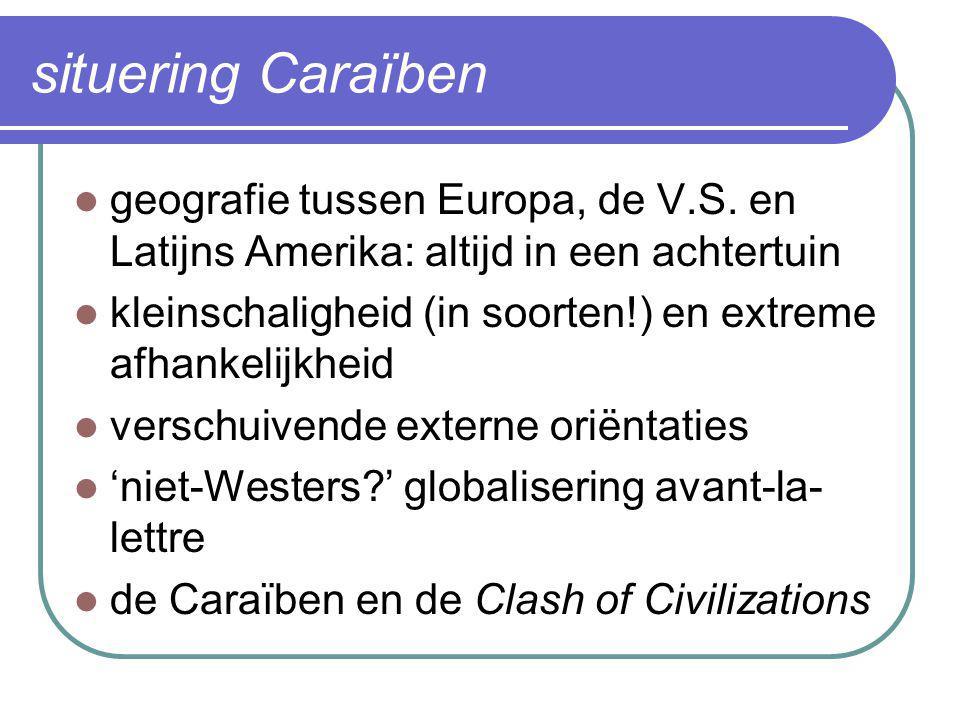situering Caraïben  geografie tussen Europa, de V.S. en Latijns Amerika: altijd in een achtertuin  kleinschaligheid (in soorten!) en extreme afhanke