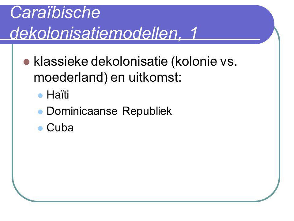 Caraïbische dekolonisatiemodellen, 1  klassieke dekolonisatie (kolonie vs. moederland) en uitkomst:  Haïti  Dominicaanse Republiek  Cuba