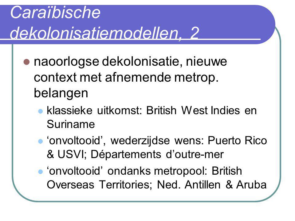 Caraïbische dekolonisatiemodellen, 2  naoorlogse dekolonisatie, nieuwe context met afnemende metrop. belangen  klassieke uitkomst: British West Indi