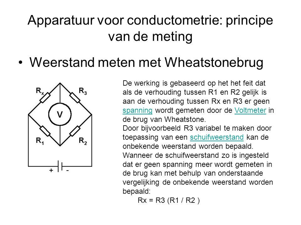 Apparatuur voor conductometrie: principe van de meting •Weerstand meten met Wheatstonebrug De werking is gebaseerd op het het feit dat als de verhoudi