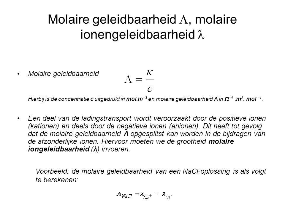 Molaire geleidbaarheid , molaire ionengeleidbaarheid  •Molaire geleidbaarheid Hierbij is de concentratie c uitgedrukt in mol.m −3 en molaire geleidb