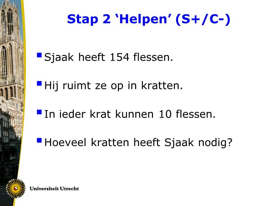 Stap 2 'Helpen' (S+/C-)  Sjaak heeft 154 flessen.  Hij ruimt ze op in kratten.  In ieder krat kunnen 10 flessen.  Hoeveel kratten heeft Sjaak nodi