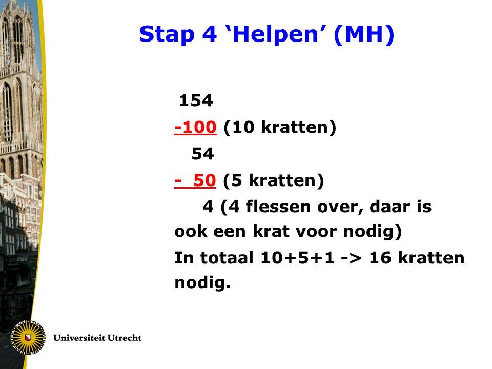 Stap 4 'Helpen' (MH) 154 -100 (10 kratten) 54 - 50 (5 kratten) 4 (4 flessen over, daar is ook een krat voor nodig) In totaal 10+5+1 -> 16 kratten nodi