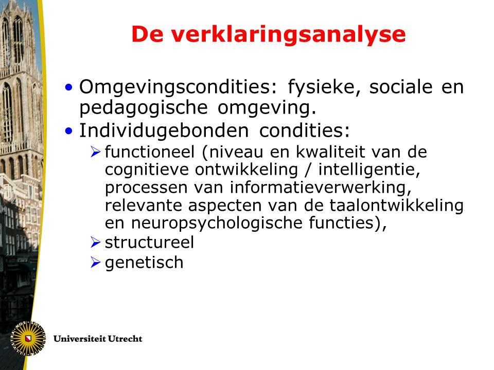 De verklaringsanalyse •Omgevingscondities: fysieke, sociale en pedagogische omgeving. •Individugebonden condities:  functioneel (niveau en kwaliteit