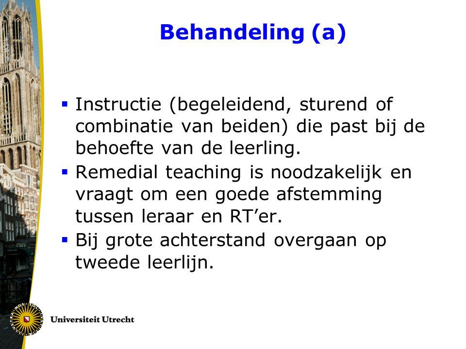 Behandeling (a)  Instructie (begeleidend, sturend of combinatie van beiden) die past bij de behoefte van de leerling.  Remedial teaching is noodzake