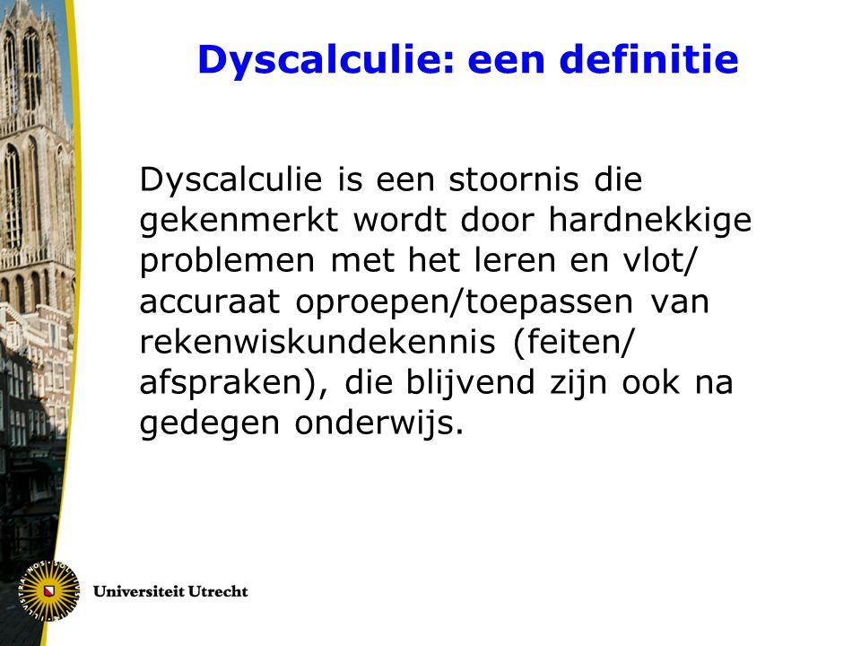 Dyscalculie: een definitie Dyscalculie is een stoornis die gekenmerkt wordt door hardnekkige problemen met het leren en vlot/ accuraat oproepen/toepas