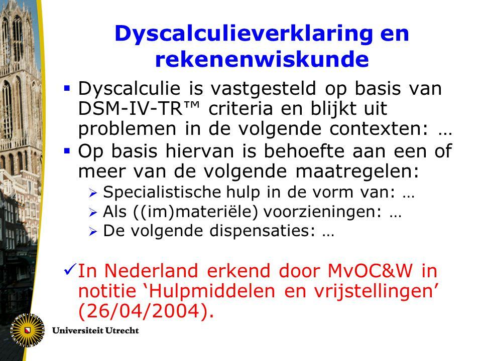 Dyscalculieverklaring en rekenenwiskunde  Dyscalculie is vastgesteld op basis van DSM-IV-TR™ criteria en blijkt uit problemen in de volgende contexte
