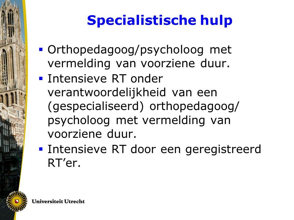 Specialistische hulp  Orthopedagoog/psycholoog met vermelding van voorziene duur.  Intensieve RT onder verantwoordelijkheid van een (gespecialiseerd