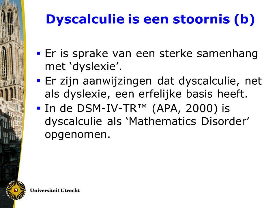 Dyscalculie is een stoornis (b)  Er is sprake van een sterke samenhang met 'dyslexie'.  Er zijn aanwijzingen dat dyscalculie, net als dyslexie, een