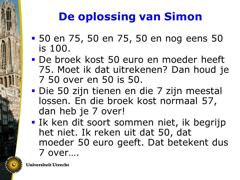 De oplossing van Simon  50 en 75, 50 en 75, 50 en nog eens 50 is 100.  De broek kost 50 euro en moeder heeft 75. Moet ik dat uitrekenen? Dan houd je