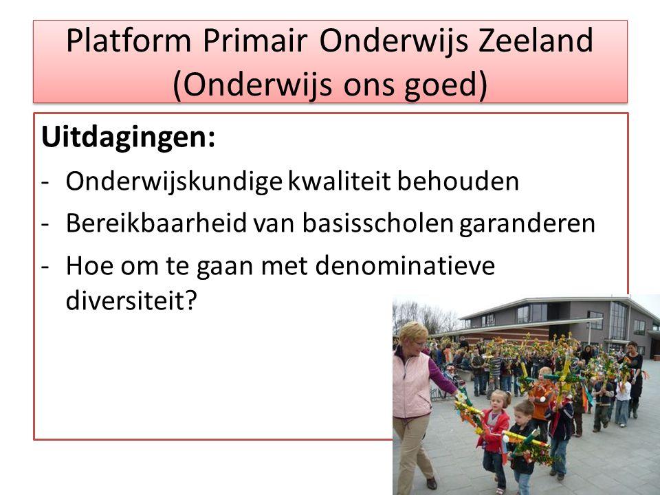 Platform Primair Onderwijs Zeeland (Onderwijs ons goed) Uitdagingen: -Onderwijskundige kwaliteit behouden -Bereikbaarheid van basisscholen garanderen -Hoe om te gaan met denominatieve diversiteit?