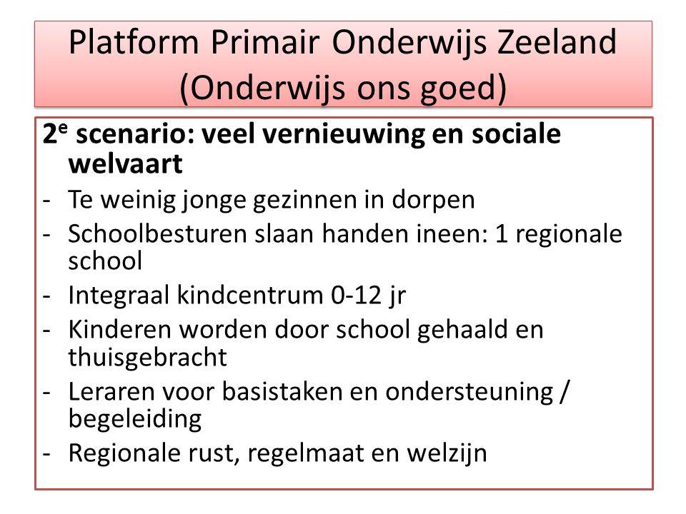 Platform Primair Onderwijs Zeeland (Onderwijs ons goed) 2 e scenario: veel vernieuwing en sociale welvaart -Te weinig jonge gezinnen in dorpen -School