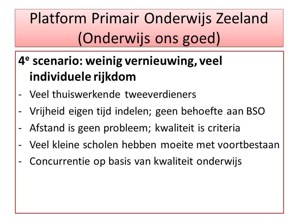Platform Primair Onderwijs Zeeland (Onderwijs ons goed) 4 e scenario: weinig vernieuwing, veel individuele rijkdom -Veel thuiswerkende tweeverdieners