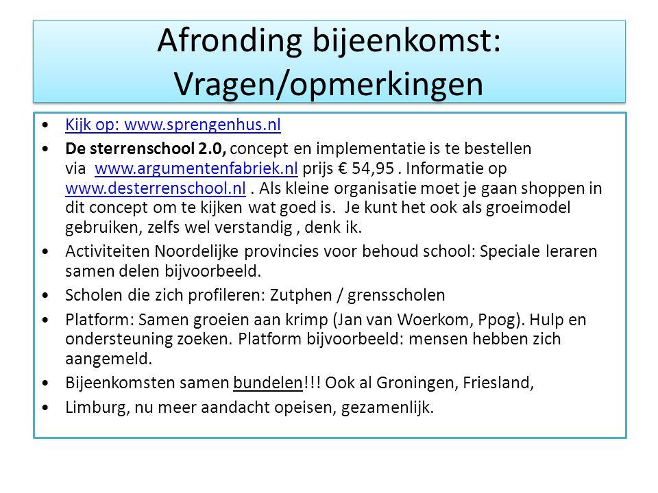 Afronding bijeenkomst: Vragen/opmerkingen •Kijk op: www.sprengenhus.nlKijk op: www.sprengenhus.nl •De sterrenschool 2.0, concept en implementatie is te bestellen via www.argumentenfabriek.nl prijs € 54,95.