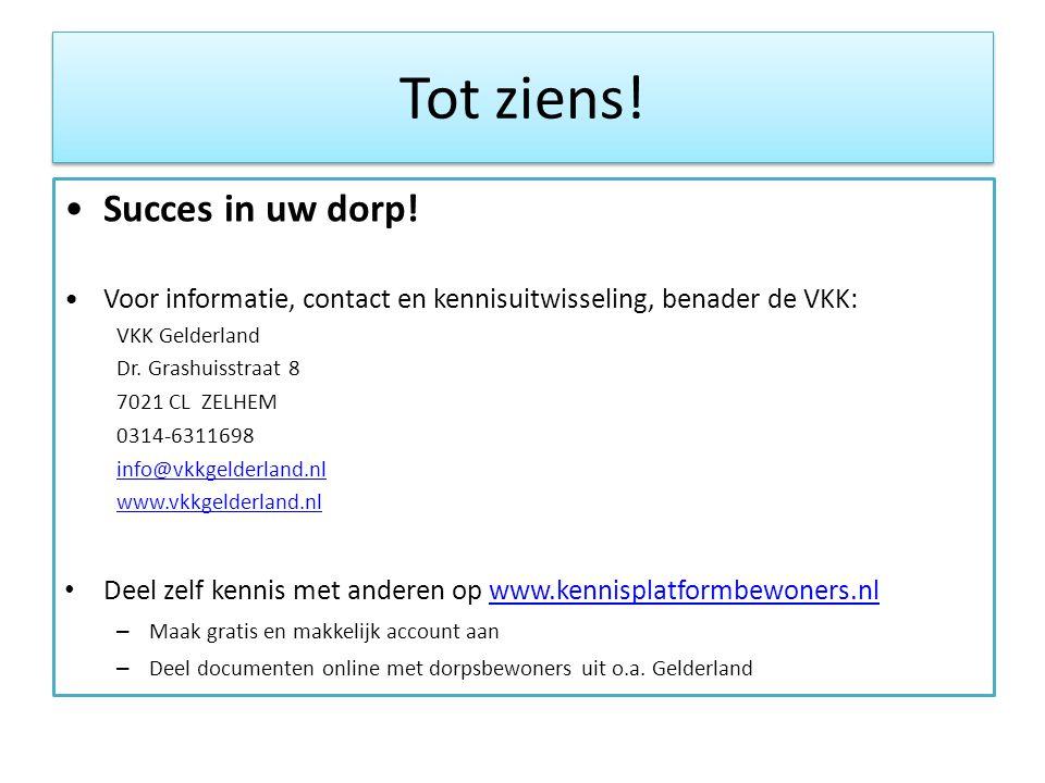 Tot ziens! •Succes in uw dorp! •Voor informatie, contact en kennisuitwisseling, benader de VKK: VKK Gelderland Dr. Grashuisstraat 8 7021 CL ZELHEM 031