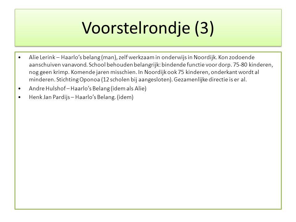 Voorstelrondje (3) •Alie Lerink – Haarlo's belang (man), zelf werkzaam in onderwijs in Noordijk. Kon zodoende aanschuiven vanavond. School behouden be