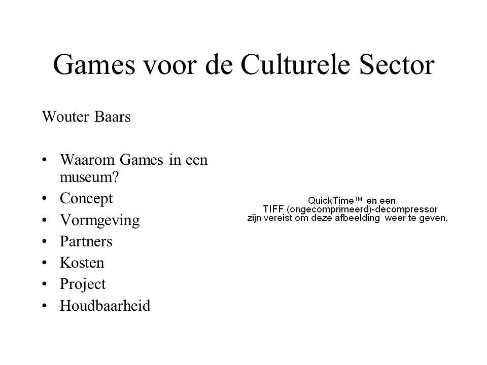 Games voor de Culturele Sector Wouter Baars •Waarom Games in een museum? •Concept •Vormgeving •Partners •Kosten •Project •Houdbaarheid