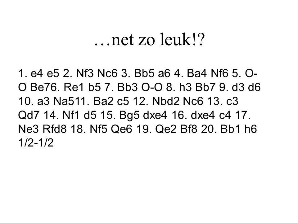 …net zo leuk!? 1. e4 e5 2. Nf3 Nc6 3. Bb5 a6 4. Ba4 Nf6 5. O- O Be76. Re1 b5 7. Bb3 O-O 8. h3 Bb7 9. d3 d6 10. a3 Na511. Ba2 c5 12. Nbd2 Nc6 13. c3 Qd