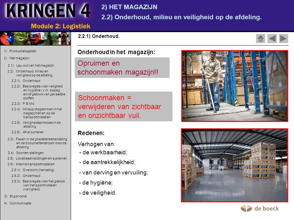 2) HET MAGAZIJN 2.2) Onderhoud, milieu en veiligheid op de afdeling. 2.2.1) Onderhoud. Onderhoud in het magazijn: Schoonmaken = verwijderen van zichtb