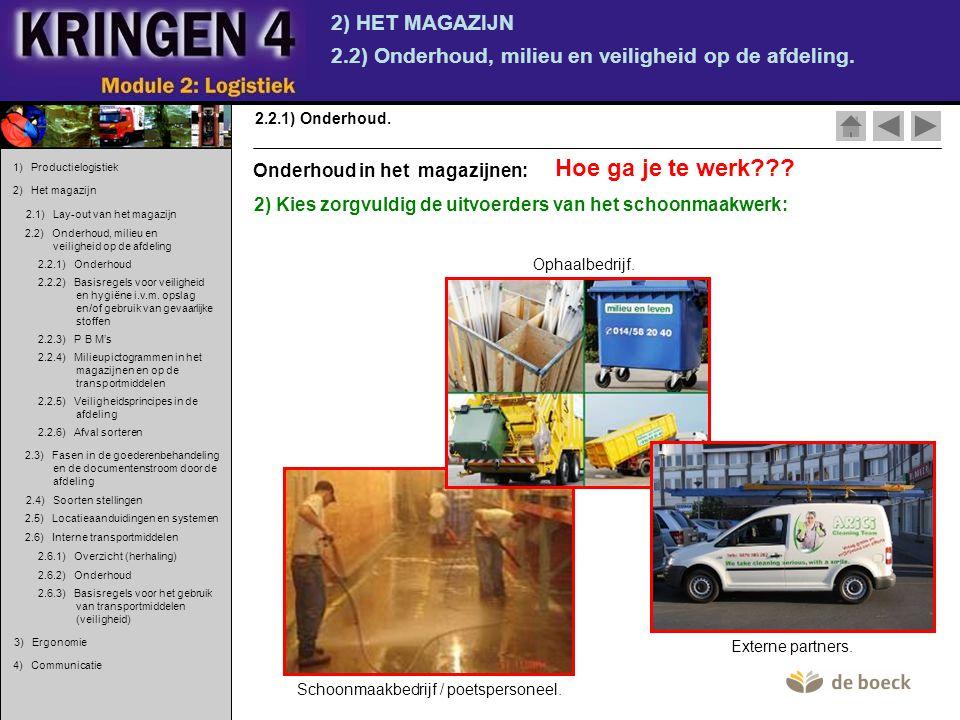 2) HET MAGAZIJN 2.2) Onderhoud, milieu en veiligheid op de afdeling. 2.2.1) Onderhoud. 2) Kies zorgvuldig de uitvoerders van het schoonmaakwerk: Schoo