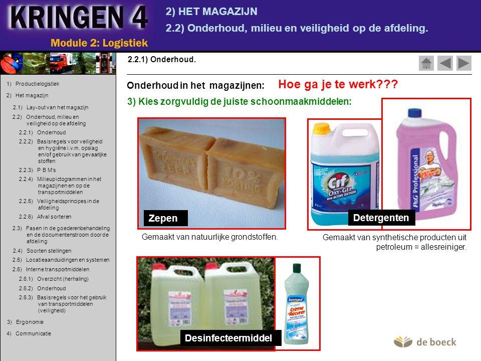 2) HET MAGAZIJN 2.2) Onderhoud, milieu en veiligheid op de afdeling. 2.2.1) Onderhoud. 3) Kies zorgvuldig de juiste schoonmaakmiddelen: Desinfecteermi